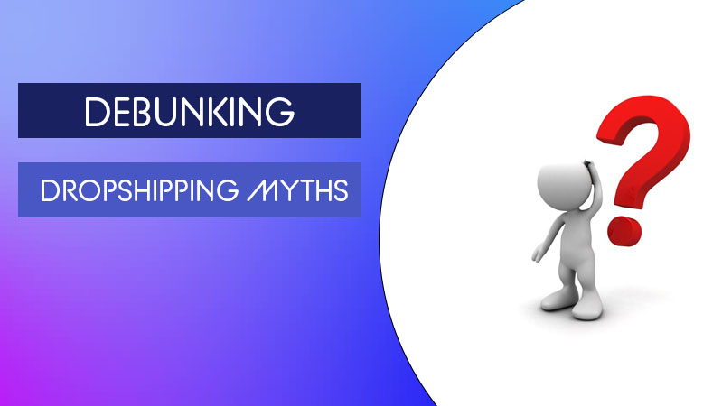 Debunking Dropshipping Myths - Featured Image